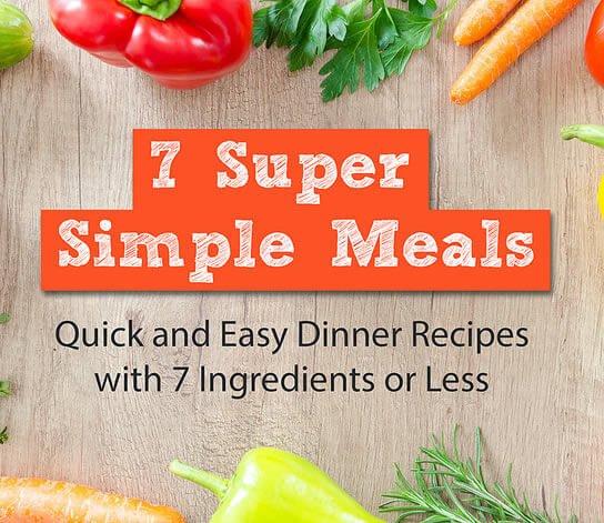7 Super Simple Meals